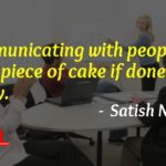 Communicating with people is just a piece of cake if done rightly.