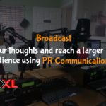Broadcast your thoughts and reach a larger audience using PR communications